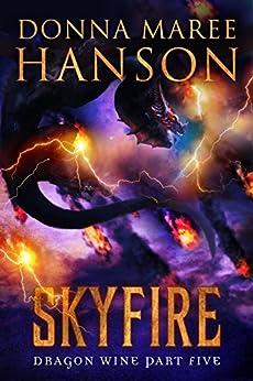 Skyfire: Dragon Wine Part Five by [Donna Maree Hanson]