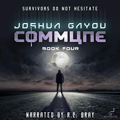 Commune: Book Four     Commune Series, Book 4              By:                                                                                                                                 Joshua Gayou                               Narrated by:                                                                                                                                 R.C. Bray                      Length: 22 hrs and 7 mins     2,047 ratings     Overall 4.8