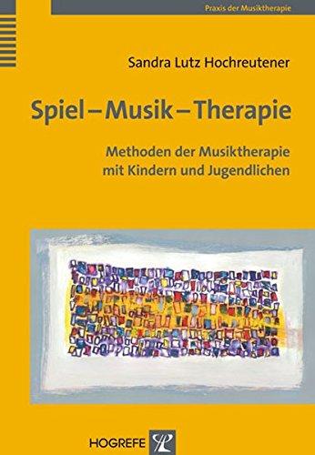 Spiel – Musik – Therapie: Methoden der Musiktherapie mit Kindern und Jugendlichen (Praxis der Musiktherapie)