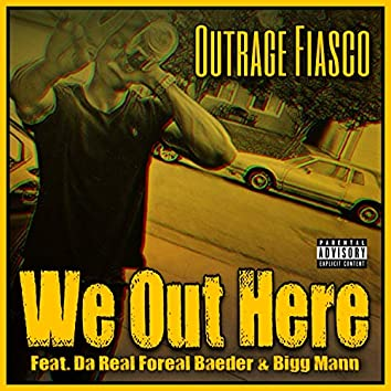 We Out Here (feat. Da Real Foreal Baeder & Bigg Mann)