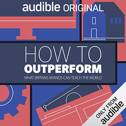 How to Outperform     What Britain's Best Brands Can Teach the World              By:                                                                                                                                 Lisa Mainwaring                               Narrated by:                                                                                                                                 Charlene White                      Length: 2 hrs and 50 mins     1 rating     Overall 5.0