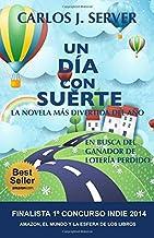 Un d??a con suerte: La novela m??s divertida del a??o by Carlos J. Server (2014-12-07)
