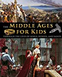 The Middle Ages for Kids through the lives of kings, heroes, and saints