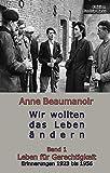 Wir wollten das Leben ändern: Band 1 Leben für Gerechtigkeit Erinnerungen 1923 bis 1956 von Anne Beaumanoir