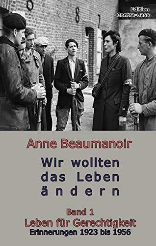 Buchseite und Rezensionen zu 'Wir wollten das Leben ändern: Band 1 Leben für Gerechtigkeit Erinnerungen 1923 bis 1956' von Anne Beaumanoir