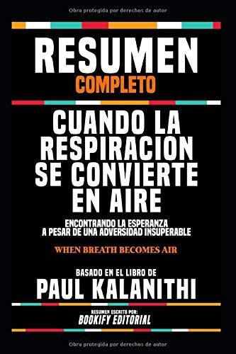 Resumen Completo 'Cuando La Respiracion Se Convierte En Aire: Encontrando La Esperanza A Pesar De...
