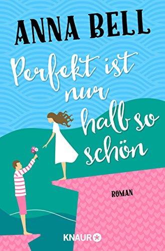 Perfekt ist nur halb so schön: Roman