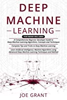Deep Machine Learning: 3 in 1- A Comprehensive Beginner Developer Guide + Complete Tips and Tricks + Advanced Deep Machine Learning Techniques and Methods to learning Artificial Intelligence Front Cover