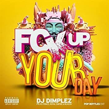 Fck up Your Day (feat. Ice Prince, Reason & Royal Empire)