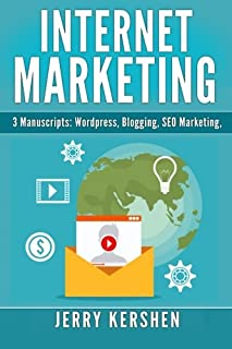 Internet Marketing: 3 Manuscripts: Wordpress, Blogging, SEO Marketing (Internet Business)