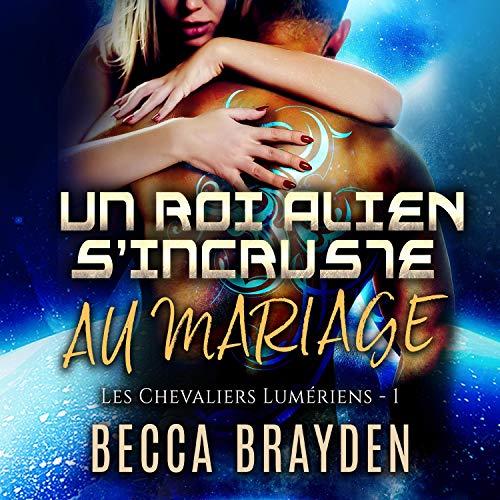 Couverture de Un roi alien s'incruste au mariage
