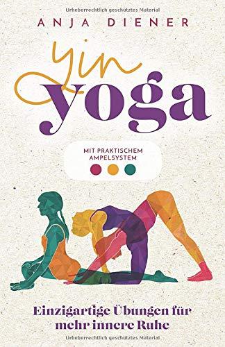 Yin Yoga - Einzigartige Übungen für mehr innere Ruhe