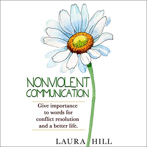 Nonviolent Communication: Give Importance to Words for Conflict Resolution and a Better Life.