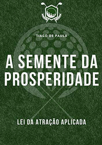 A semente da prosperidade: Lei da Atração na prática para uma vida extraordinária (Portuguese Edition)
