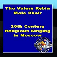 20th Century Religious Singing In Moscow by The Valery Rybin Male Choir
