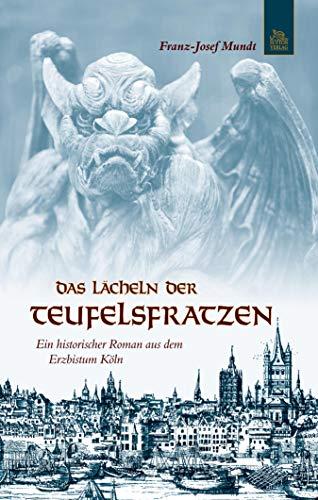 Das Lächeln der Teufelsfratzen: Ein historischer Roman aus dem Erzbistum Köln