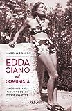 Edda Ciano e il comunista: L'inconfessabile passione della figlia del duce (BUR SAGGI) (Italian Edition)