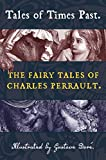 Tales of Times Past: The Fairy Tales of Charles Perrault (Illustrated by Gustave Doré) (Top Five Classics)