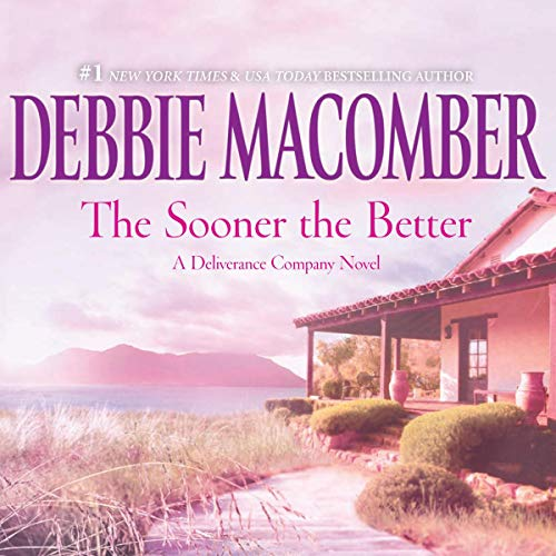 The Sooner the Better Audiobook By Debbie Macomber cover art