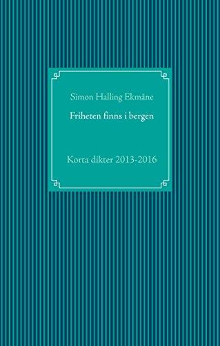 Friheten finns i bergen: Korta dikter 2013-2016 (Swedish Edition)