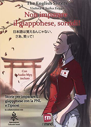 Non imparare il giapponese, sorridi! Storie per imparare il giapponese con la PNL e l'ipnosi. Ediz. italiana e giapponese