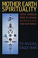Mother Earth Spirituality: Native American Paths to Healing Ourselves and Our World (Religion and Spirituality) by Ed McGaa(1990-05-10)