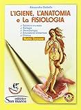 L'igiene, anatomia e fisiologia per il settore estetico. Elementi di biologia, dermatologi...