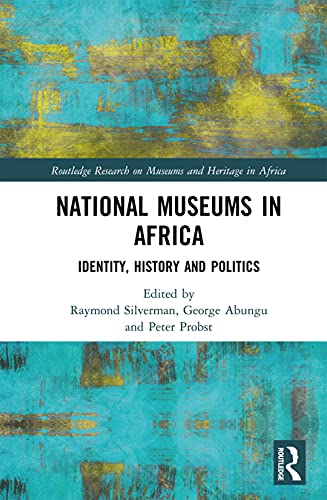 National Museums in Africa: Identity, History and Politics (Routledge Research on Museums and Heritage in Africa) (English Edition)