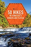 50 Hikes on Tennessee s Cumberland Plateau (Second Edition) (Explorer s 50 Hikes)