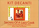 Secrets Of A Lazy Cook: or How I Survived Marriage With An Italian, When I Hate...