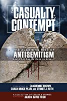 The Casualty of Contempt: The Alarming Rise of Antisemitism and What Can Be Done to Stop It