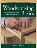 Woodworking Basics - Mastering the Essentials of Craftsmanship - An Integrated Approach With Hand and Power...