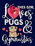 This Girl Loves Pugs & Gymnastics: Gymnastics Gifts For Girls: Cute Pug College Ruled Notebook