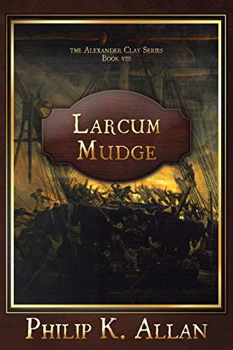 Larcum Mudge (Alexander Clay Series Book 8) (English Edition)
