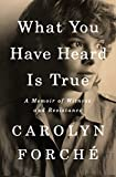 What You Have Heard Is True: A Memoir of Witness and Resistance...