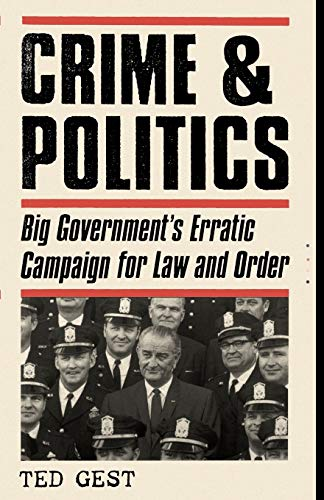 Compare Textbook Prices for Crime & Politics: Big Government's Erratic Campaign for Law and Order  ISBN 9780195165517 by Gest, Ted