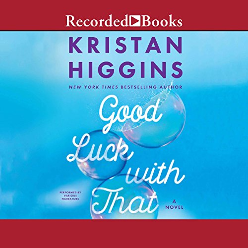 Good Luck with That                   By:                                                                                                                                 Kristan Higgins                               Narrated by:                                                                                                                                 Xe Sands,                                                                                        Lori Gardner,                                                                                        Suzy Jackson                      Length: 15 hrs and 21 mins     1,053 ratings     Overall 4.6