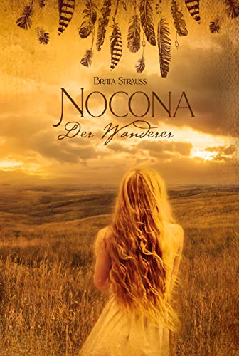 Nocona - Der Wanderer: Die Geschichte einer unsterblichen Liebe