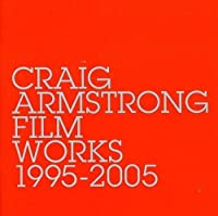 Film Works: 1995-2005 by CRAIG ARMSTRONG (2006-05-03)