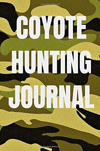 Coyote Hunting Journal: 100 page hunting journal
