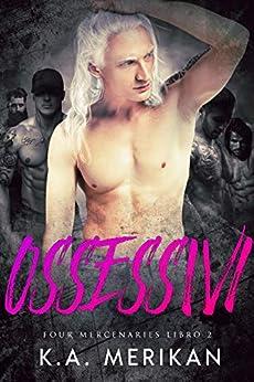 Ossessivi (gay harem romance) (Four Mercenaries IT Vol. 2) di [K.A. Merikan, Alessandra Magagnato, Alice Arcoleo]