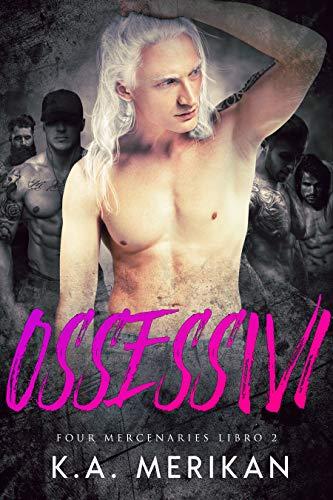 Ossessivi (gay harem romance) (Four Mercenaries IT Vol. 2)