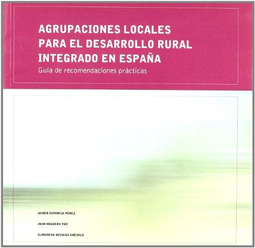 Agrupaciones locales para el desarrollo rural integrado en España: Guía de recomendaciones prácticas (Departament de Geografia)