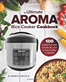 The Ultimate AROMA Rice Cooker Cookbook: 100 illustrated Instant Pot style recipes for your Aroma cooker & steamer: Volume 1 (Professional Home Multicookers)
