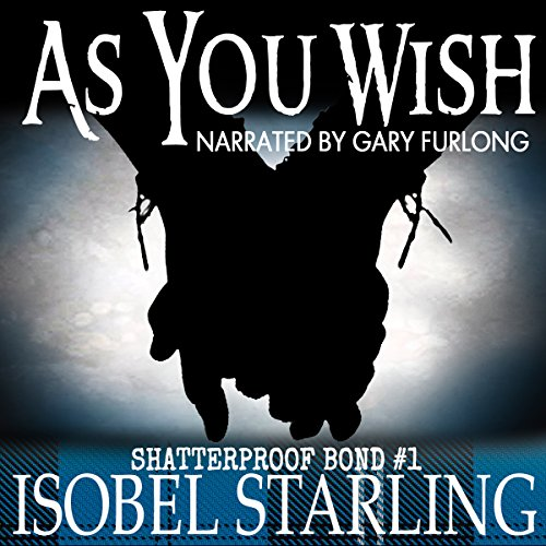 As You Wish     Shatterproof Bond, Book 1              By:                                                                                                                                 Isobel Starling                               Narrated by:                                                                                                                                 Gary Furlong                      Length: 4 hrs and 9 mins     114 ratings     Overall 4.5