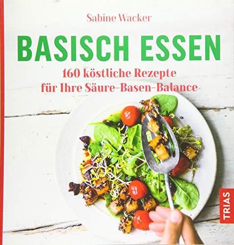 Basisch essen: 160 köstliche Rezepte für Ihre Säure-Basen-Balance