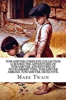 Tom Sawyer Complete Collection (4 Books) The Adventures of Tom Sawyer, Adventures of Huckleberry Finn, Tom Sawyer Abroad, ...