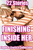 Finishing Inside Her (22 Stories Explicit Erotica Collection)
