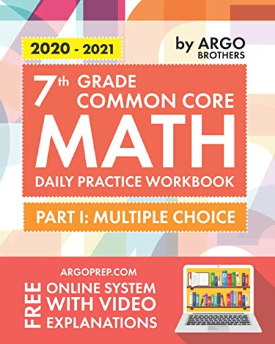 7th Grade Common Core Math: Daily Practice Workbook - Part I: Multiple Choice | 1000+ Practice Questions and Video Explanations | Argo Brothers