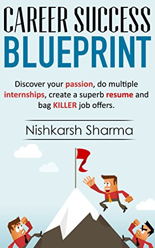 Career Success Blueprint: Discover your passion, do multiple  internships